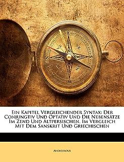 Ein Kapitel Vergleichender Syntax: Der Conjungtiv Und Optativ Und Die Nebensatze Im Zend Und Altpersischen, Im Vergleich M...