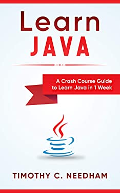 Learn Java: A Crash Course Guide to Learn Java in 1 Week: ( java programming , java for beginners , java programming for beginners, java coding , java )