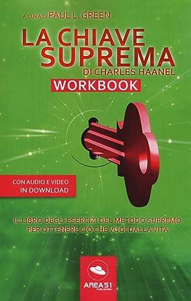 La chiave suprema di Chales Haanel. Workbook. Il libro degli esercizi del metodo supremo per ottenere ciò che vuoi dalla vita. Con File audio per il download