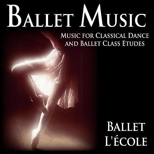 Ballet Music: Music for Classical Dance and Ballet Class