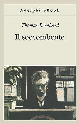 Il soccombente (Opere di Thomas Bernhard Vol. 4)
