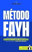 Método Fayh: Descubra Como Escolher os Melhores Fundos Imobiliários do Mercado e Viva de Renda