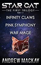 Star Cat: The First Trilogy (Books 1 - 3: Infinity Claws, Pink Symphony, War Mage): The Science Fiction & Fantasy Adventur...