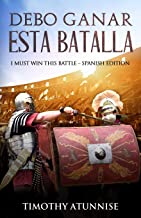 Debo Ganar Esta Batalla: I Must Win This Battle - Spanish Edition