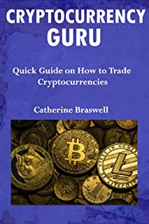 CRYPTOCURRENCY GURU   :  Quick Guide on How to Trade Cryptocurrencies (English Edition)