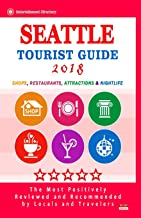 Seattle Tourist Guide 2018: Shops, Restaurants, Entertainment and Nightlife in Seattle, Washington (City Tourist Guide 2018)