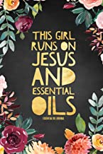 This Girl Runs on Jesus And Essential Oils Essential Oil Journal: Christian Essential Oil Recipe Notebook Toolkit & Organizer