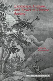 Landscape , Culture, and Power in Chinese Society (China Research Monograph 49)