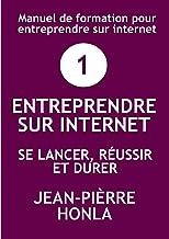 Livres ENTREPRENDRE SUR INTERNET - SE LANCER, RÉUSSIR ET DURER: Manuel de formation pour entreprendre sur internet (Volume t. 1) PDF
