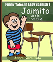 Funny Tales In Easy Spanish 1: Jaimito va a la escuela (Spanish for Beginners Series) (English Edition)
