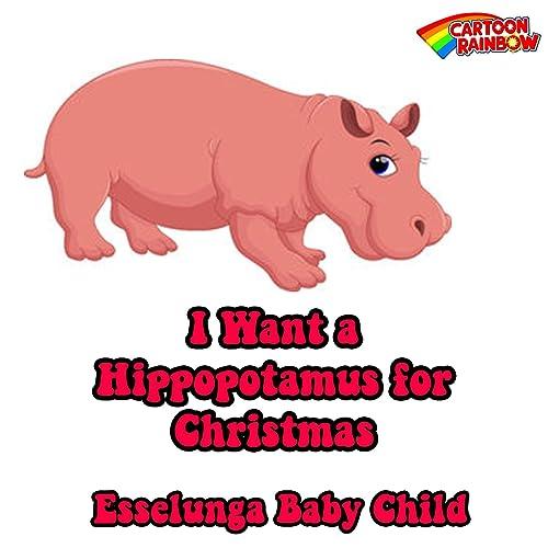 I Want Hippopotamus For Christmas.I Want A Hippopotamus For Christmas By Gayla Peevey On