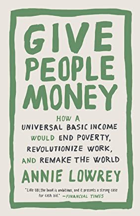 Give People Money: How a Universal Basic Income Would End Poverty, Revolutionize Work, and Remake the World (English Edition)