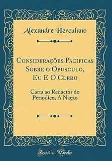 Consideracoes Pacificas Sobre O Opusculo, Eu E O Clero: Carta Ao Redactor Do Periodico, a Nacao (Classic Reprint)