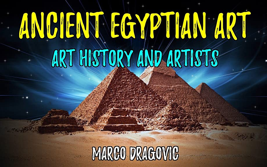 Ancient Egyptian Art: Art History and Artists, History for Kids, Beautiful Pictures and Interesting Facts About Ancient Egypt (English Edition)