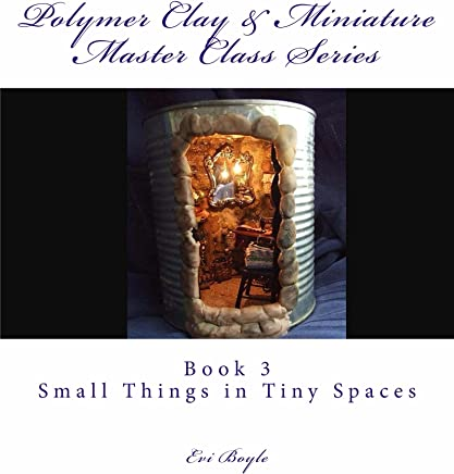 Polymer Clay & Miniature Master Class Series: Small Things in Tiny Spaces (The Craft Shelf Book 3)