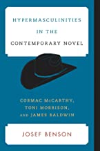 Hypermasculinities in the Contemporary Novel: Cormac McCarthy, Toni Morrison, and James Baldwin (Contemporary American Literature)