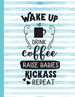 Wake Up Drink Coffee Raise Babies Kickass Repeat: Mom Notebook for Writing or Journaling - College Ruled Blank Lines (Diary With A Funny Mom Quote)