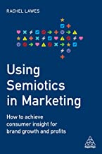Using Semiotics in Marketing: How to Achieve Consumer Insight for Brand Growth and Profits (English Edition)