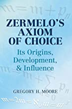 Zermelo's Axiom of Choice: Its Origins, Development, and Influence (Dover Books on Mathematics)