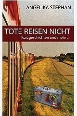 Tote reisen nicht: Kurzgeschichten und mehr Kindle Ausgabe