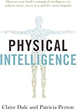 Physical Intelligence: Harness your body's untapped intelligence to achieve more, stress less and live more happily