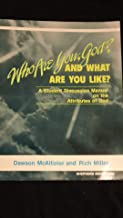 Who Are You, God and What are You Like? A Student Discussion Manual