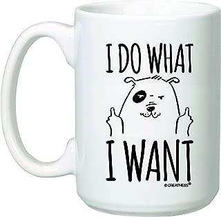 15 oz I Do What I Want Dog Coffee Mug - Funny Grumpy Dog Mug - Rude Dog - Bold Doggy Statement White Mug