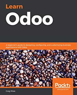 Learn Odoo: A beginner's guide to designing, configuring, and customizing business applications with Odoo