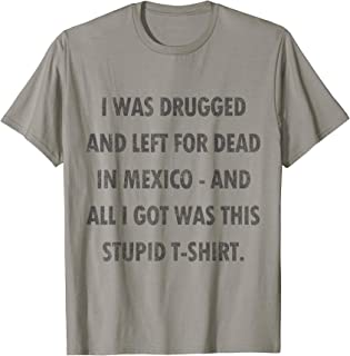 Vintage Drugged and Left for Dead in Mexico T-Shirt