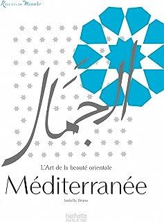 Rituels du monde Méditerranée: L'art de la beauté orientale (Famille / Santé)