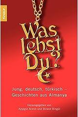 Was lebst Du?: Jung, deutsch, türkisch - Geschichten aus Almanya Taschenbuch