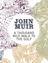 A Thousand-Mile Walk to the Gulf: A radical nature-travelogue from the founder of national parks (John Muir: The Eight Wil...