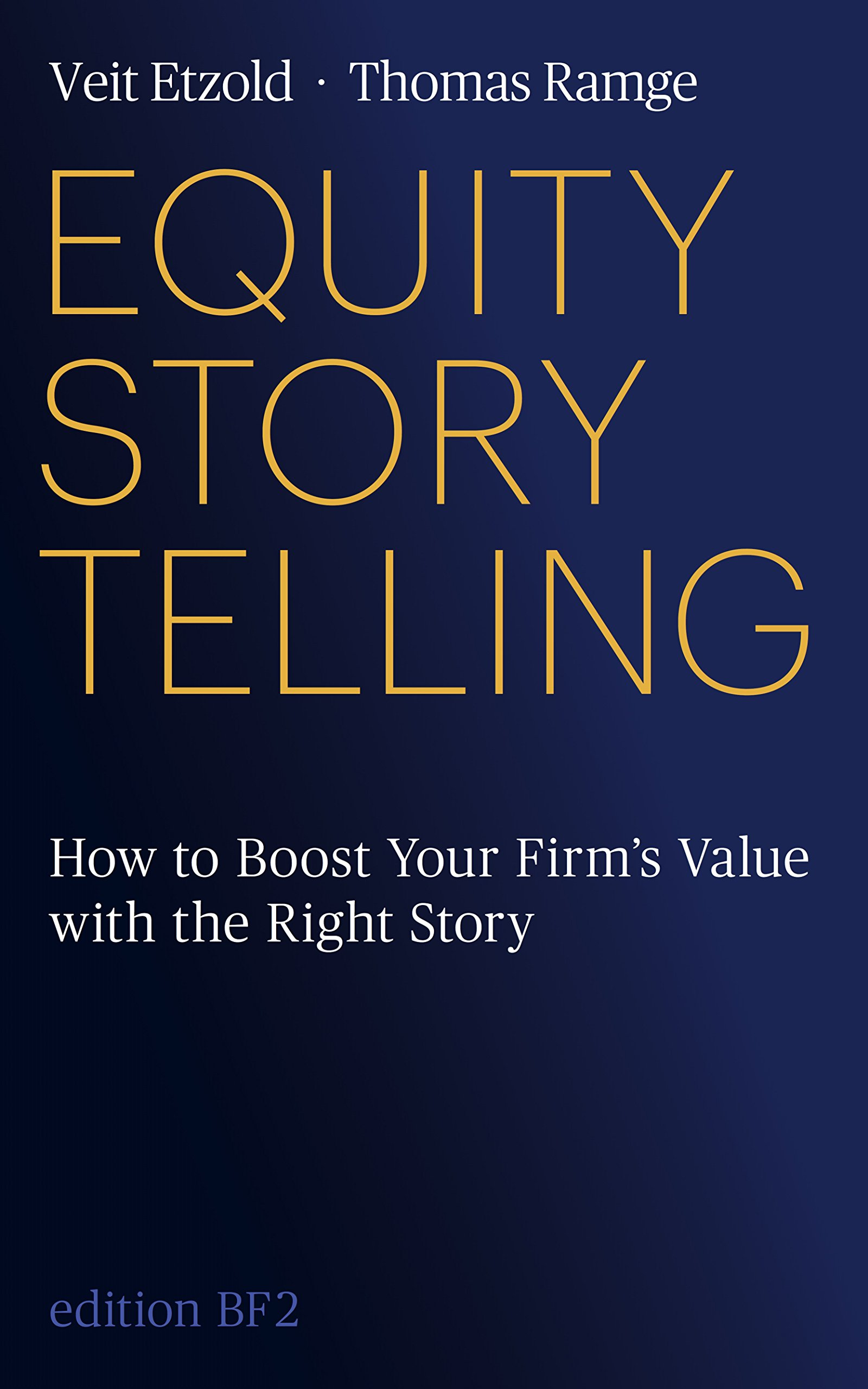 Equity Storytelling: Think - Tell - Sell: Boost Your Firm's Value with the Right Story