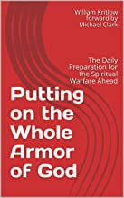 Putting on the Whole Armor of God: The Daily Preparation for the Spiritual Warfare Ahead