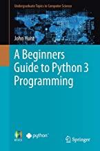A Beginners Guide to Python 3 Programming (Undergraduate Topics in Computer Science)