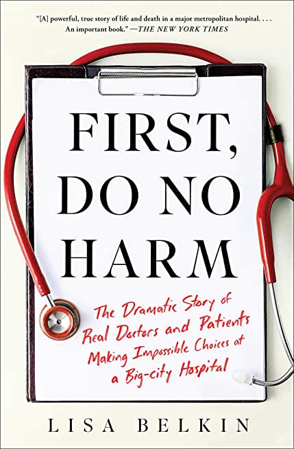 First, Do No Harm: The Dramatic Story of Real Doctors and Patients Making Impossible Choices at a Big-City Hospital (English Edition)