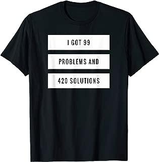 I Got 99 Problems But 420 Solutions Marijuana T-Shirt Blunt