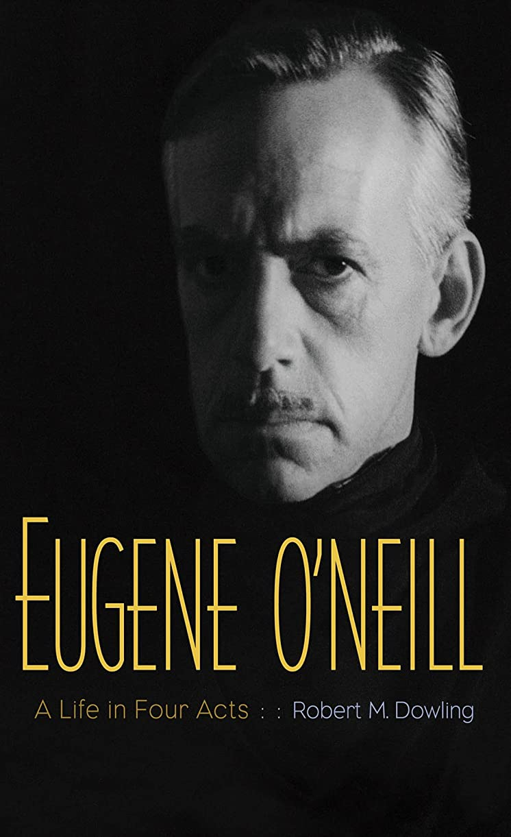 芽逆さまに看板Eugene O'Neill: A Life in Four Acts (English Edition)