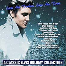 Love Me Tender, Love Me True A Classic Elvis Holiday Collection