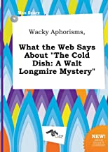 Wacky Aphorisms, What the Web Says about the Cold Dish: A Walt Longmire Mystery