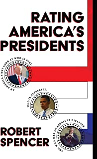 Rating America's Presidents: An America-First Look at Who Is Best, Who Is Overrated, and Who Was An Absolute Disaster