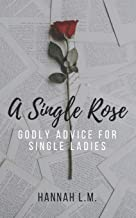 A Single Rose: Godly Advice for Single Women