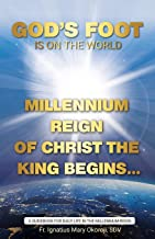 God's Foot Is On The World: Millennium Reign of Christ The King Begins...