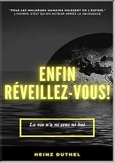 Heinz Duthel: ENFIN REVEILLEZ-VOUS!: LA VIE N'A NI SENS NI BUT! Vivez en liberté et vivez avec la nature! (German Edition)