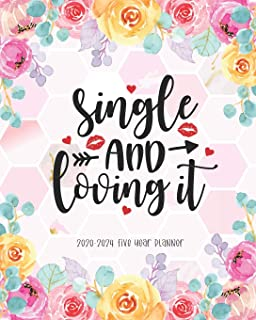 Single And Loving It 2020-2024 Five Year Planner: Agenda Schedule Organiser 60 Months Federal Holidays Goal Year Appointme...