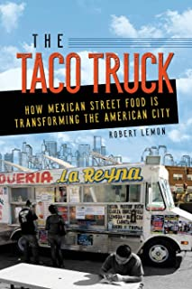The Taco Truck: How Mexican Street Food Is Transforming the American City