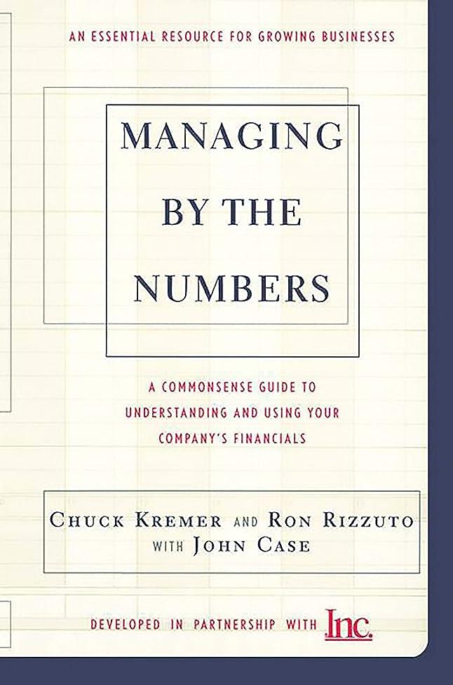 カストディアンネーピア成長Managing By The Numbers: A Commonsense Guide To Understanding And Using Your Company's Financials (English Edition)