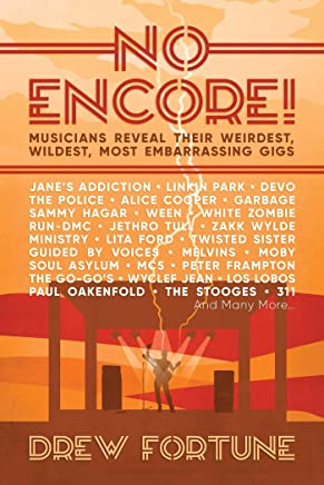 No Encore!: Musicians Reveal Their Weirdest, Wildest, Most Embarrassing Gigs