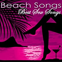 Beach Songs – Best Sex Songs, Electronic Tropical House & Chill Music for Summertime Beach Party