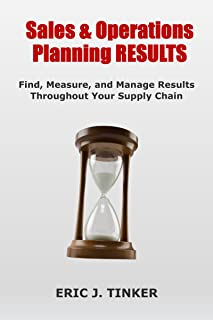 Sales & Operations Planning RESULTS: Find, Measure, and Manage Results Throughout Your Supply Chain